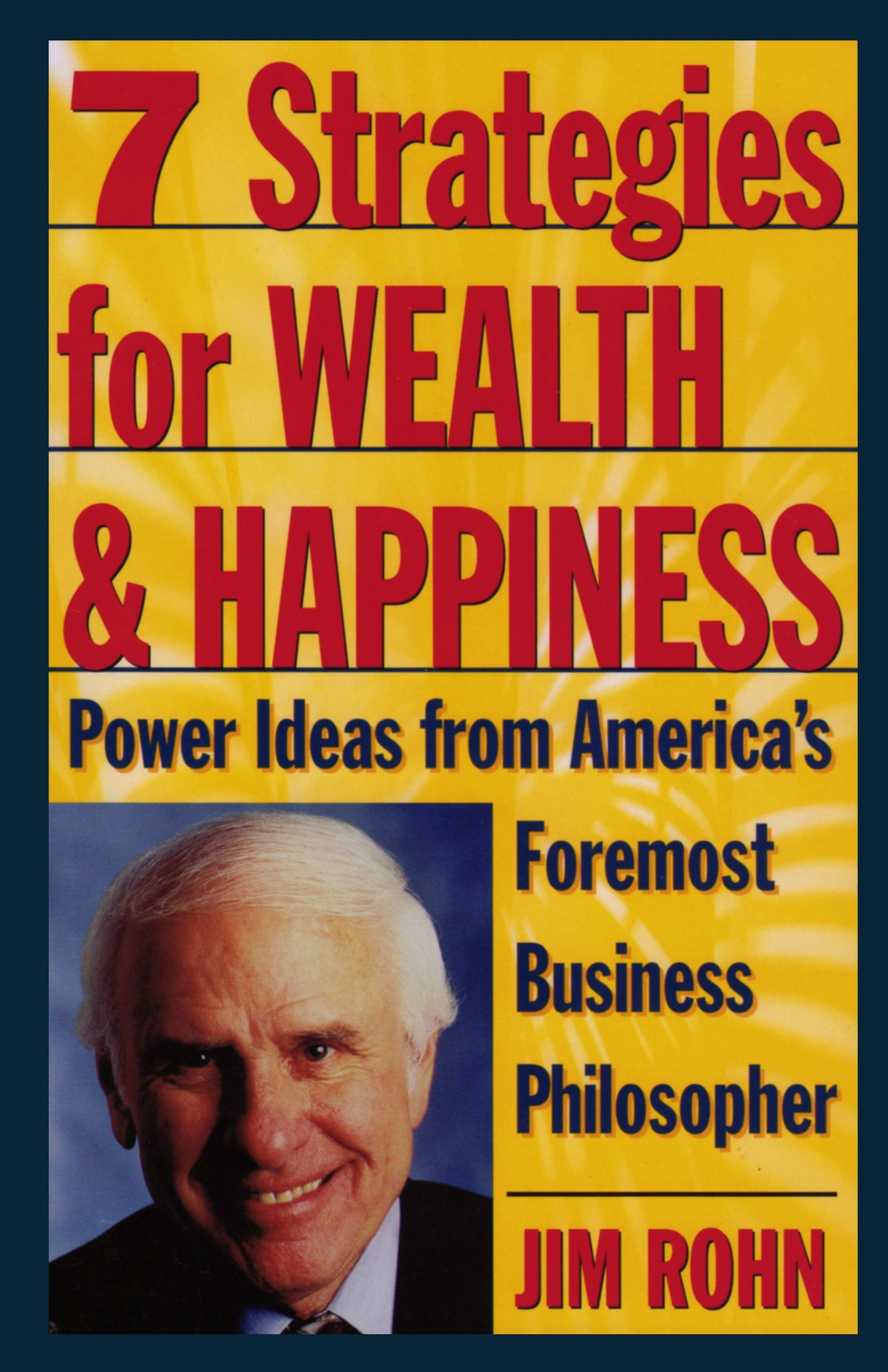 7 Strategies For Wealth And Happiness: Power Ideas from America's Foremost Business Philosopher: Amazon.co.uk: Rohn, Jim: 0086874506169: Books