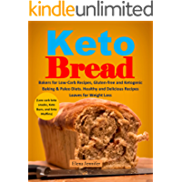 Keto Bread: Bakers for Low-Carb Recipes, Gluten-free and Ketogenic Baking & Paleo Diets. Healthy and Delicious Recipes Loaves for Weight Loss (Low carb ... Buns, and Keto Muffins) (English Edition)