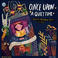 Once upon a Quiet Time: Bedtime Meditations for Kids - Stories to Help Kids Being Mindful of Their Breath and Body and Go to Sleep Feeling Calm and Grateful: 10 Minute Tales Series, Book 2