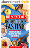 Intermittent Fasting: The Science Of Intermittent Fasting: The Complete Guide To Unlocking Your Weight Loss Potential (English Edition)