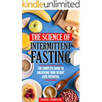 Intermittent Fasting: The Science Of Intermittent Fasting: The Complete Guide To Unlocking Your Weight Loss Potential