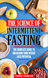 The Science Of Intermittent Fasting: The Complete Guide To Unlocking Your Weight Loss Potential (Intermittent Fasting…