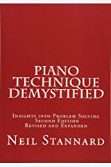 Piano Technique Demystified Second Edition Revised and Expanded: Insights into Problem Solving Paperback