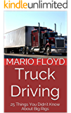 Truck Driving: 25 Things You Didn't Know About Big Rigs