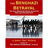 The Benghazi Betrayal: The True, Minute-By-Minute Account of Valor and Abandonment