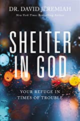 Shelter in God: Your Refuge in Times of Trouble Kindle Edition