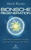 Bionische Regeneration: Das Altern aufhalten mit den geheimen Strategien der Natur