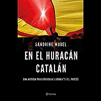 En el huracán catalán: Una mirada privilegiada al laberinto del procés (Spanish Edition)