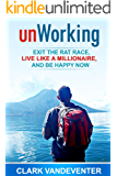 unWorking: Exit the Rat Race, Live Like a Millionaire, and Be Happy Now!