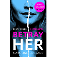 Betray Her: A sweetly twisted, darkly gripping new novel by the bestselling author of My Husband's Lies