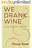 We Drank Wine: And Other Stories