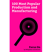 Focus On: 100 Most Popular Production and Manufacturing: Six Sigma, 5S (methodology), Scrum (software development), Enterprise resource Planning, Lean ... Structure, PDCA, etc. (English Edition)