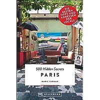 Bruckmann Reiseführer: 500 Hidden Secrets Paris. Ein Stadtführer mit garantiert den besten Geheimtipps und Adressen.