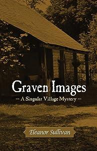 Graven Images, A Singular Village Mystery (Singular Village Mysteries Book 2)