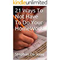 21 Ways To Not Have To Do Your HomeWork!