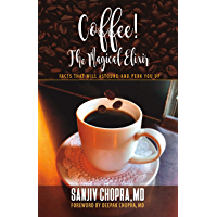 Coffee The Magical Elixir: Facts That Will Astound And Perk You Up (English Edition)