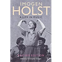 Imogen Holst: A Life in Music: Revised Edition (Aldeburgh Studies in Music) (Volume 7)