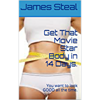 Get That Movie Star Body in 14 Days.: You want to look GOOD all the time. (English Edition)