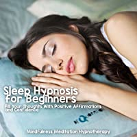 Sleep Hypnosis for Beginners: Fill Your Thoughts with Positive Affirmations, and Relaxation Towards Self-empowerment, Confidence, Self-Awakening and Stop Self Doubt Through Meditation and Hypnosis