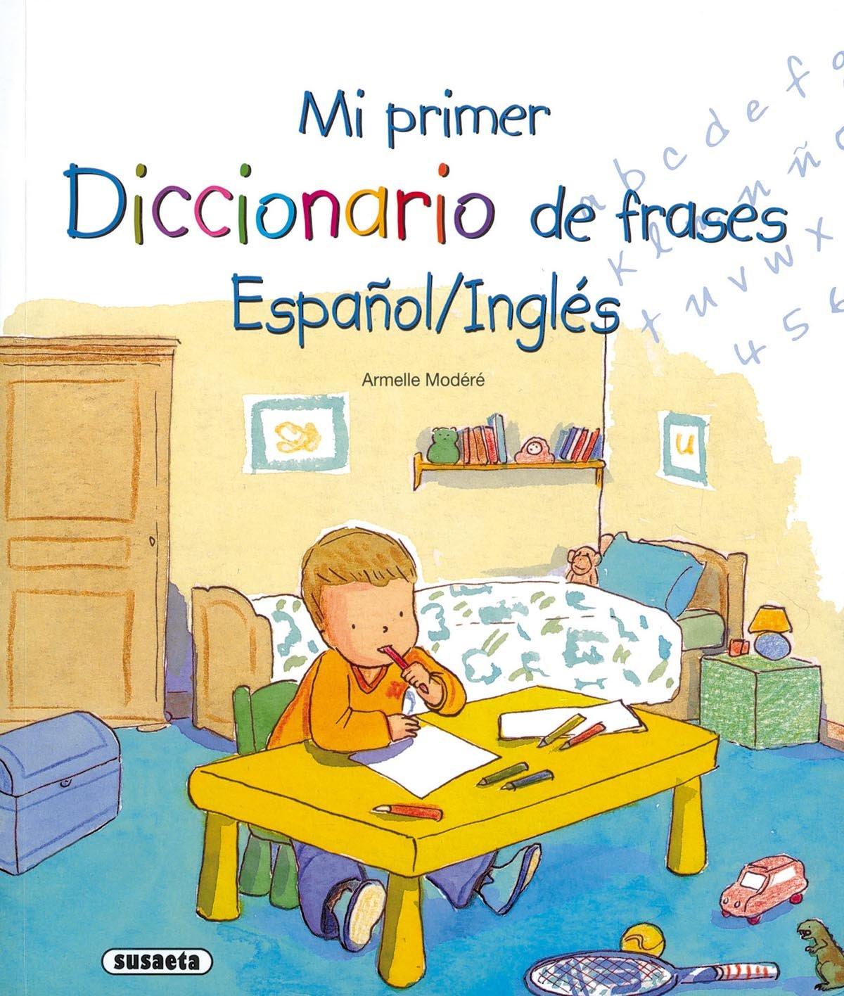 Mi Primer Diccionario De Frases Español Inglés Mi Primer Diccionario Frases Español Inglés Spanish Edition Susaeta Equipo 9788430573226 Books
