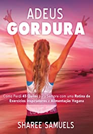 Adeus Gordura: Como perdi 45 quilos para sempre com uma rotina de exercícios inspiradores e alimentação vegana.