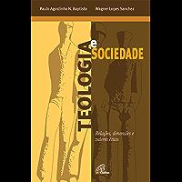 Teologia e sociedade: Relações, dimensões e valores éticos
