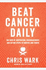 Beat Cancer Daily: 365 Days of Inspiration, Encouragement, and Action Steps to Survive and Thrive Kindle Edition