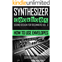 SYNTHESIZER COOKBOOK: How to Use Envelopes (Sound Design for Beginners Book 3) book cover