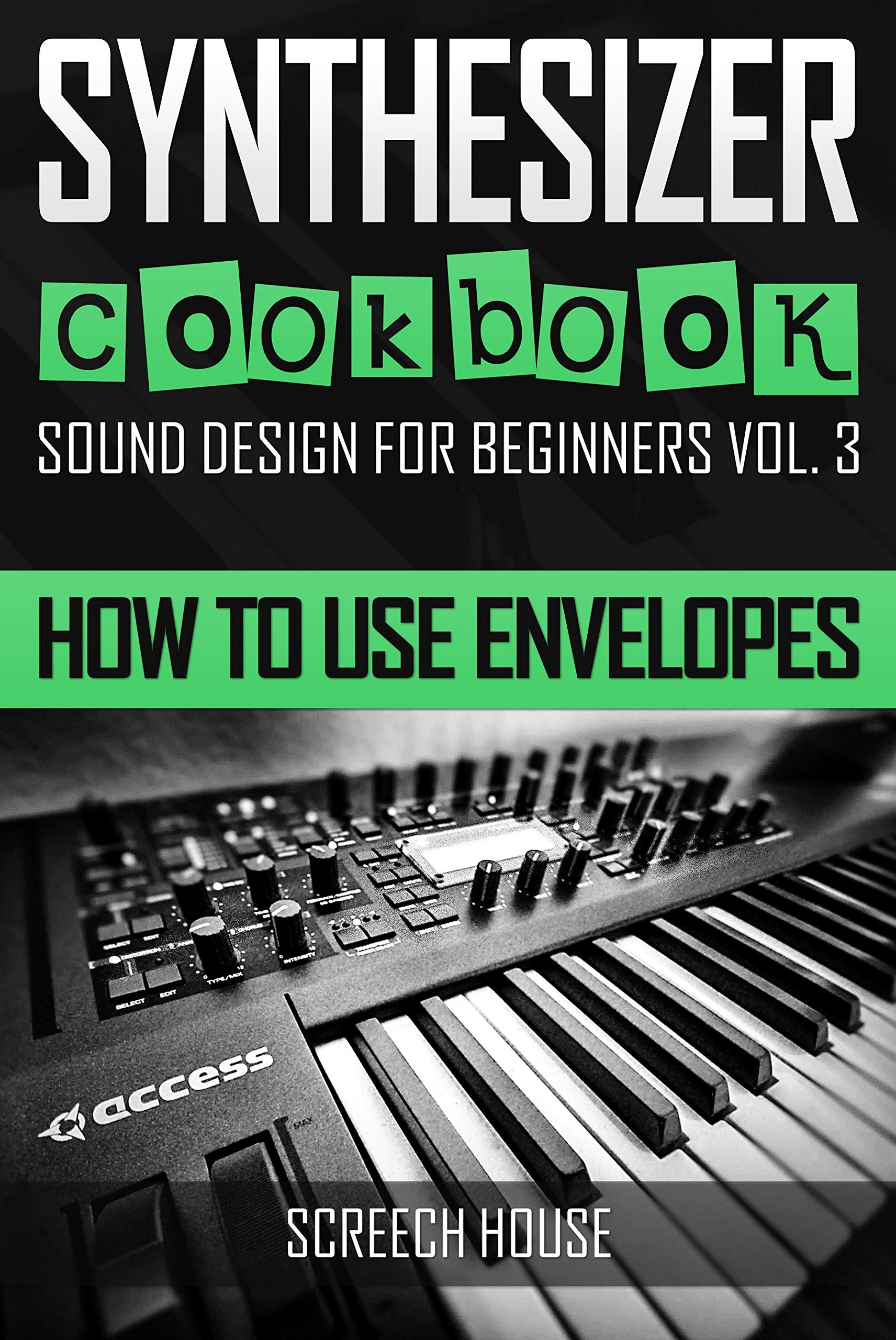 SYNTHESIZER COOKBOOK: How to Use Envelopes (Sound Design for Beginners Book 3) por Screech House
