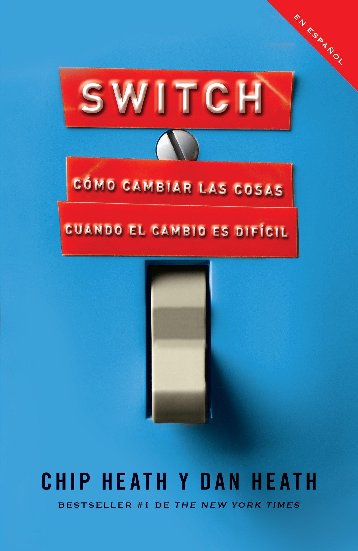 Switch: Cómo cambiar las cosas cuando cambiar es difícil ...