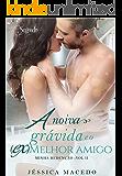 A noiva grávida e o (ex)melhor amigo (Minha redenção Livro 2) (Portuguese Edition)