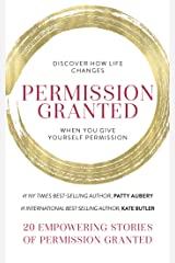 Permission Granted: Discover How Life Changes When You Give Yourself Permission Kindle Edition