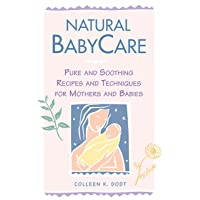 Natural BabyCare: Pure and Soothing Recipes and Techniques for Mothers and Babies...