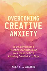 Overcoming Creative Anxiety: Journal Prompts & Practices for Disarming Your Inner Critic & Allowing Creativity to Flow (Creative Writing Skills and Confidence Builders) Kindle Edition