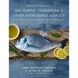 Sea Robins, Triggerfish & Other Overlooked Seafood: The Complete Guide to Preparing and Serving Bycatch