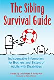 The Sibling Survival Guide: Indispensable Information for Brothers and Sisters of Adults With Disabilities