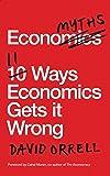 Economyths: 11 Ways That Economics Gets it Wrong