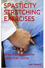 SPASTICITY STRETCHING EXERCISES: Stretch in your home easily even alone (Life After Stroke or TBI , Living with Hemiparesis Book 4) Kindle Edition