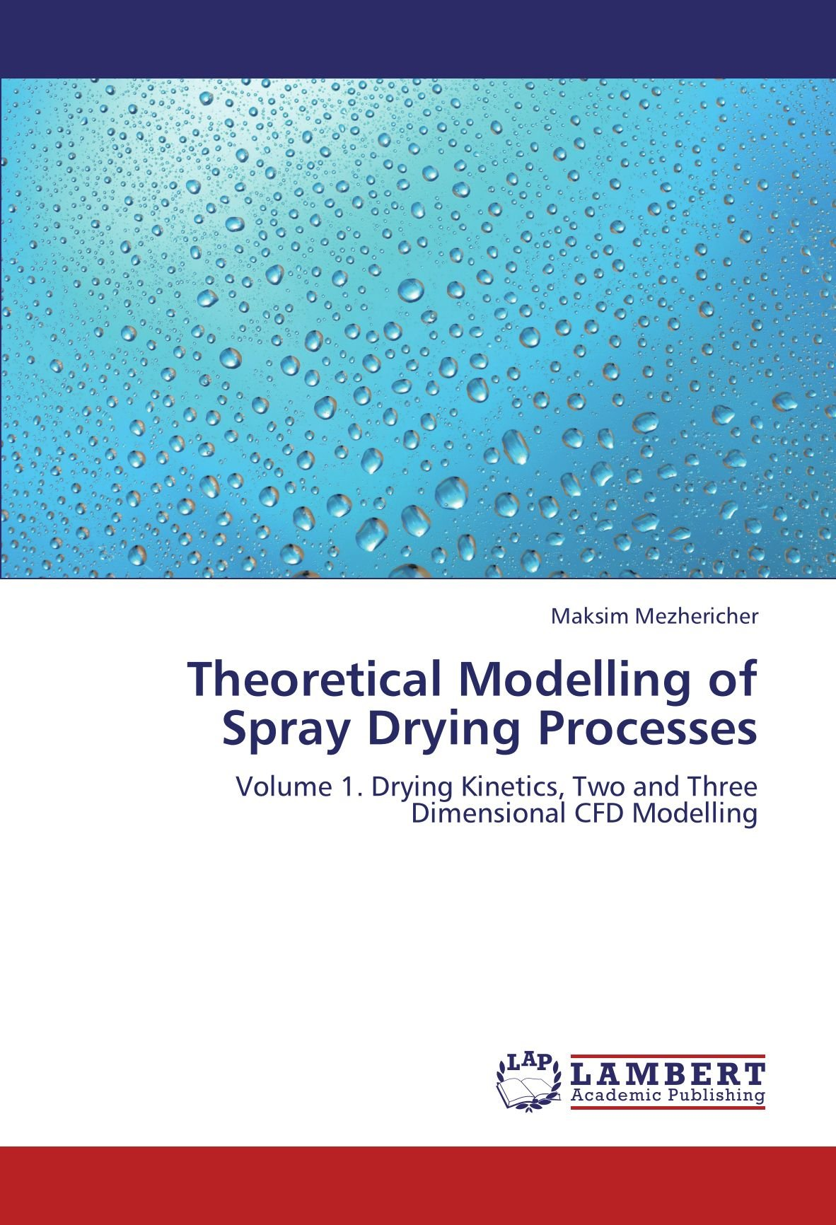 Theoretical Modelling of Spray Drying Processes: Volume 1. Drying Kinetics, Two and Three Dimensional CFD Modelling ebook