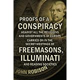Proofs of a Conspiracy: Against all the Religions and Governments of Europe, Carried on in the Secret Meetings of Freemasons,