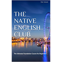 The Native English Club: The Ultimate Foundation Course for Beginners (English Edition)