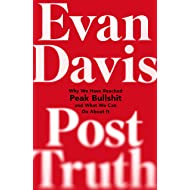 Post-Truth: Why We Have Reached Peak Bullshit and What We Can Do About It