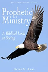 Prophetic Ministry: A Biblical Look at Seeing (Thoughts On Book 12) Kindle Edition