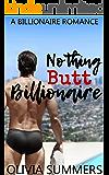 Nothing Butt Billionaire: A Billionaire Romance