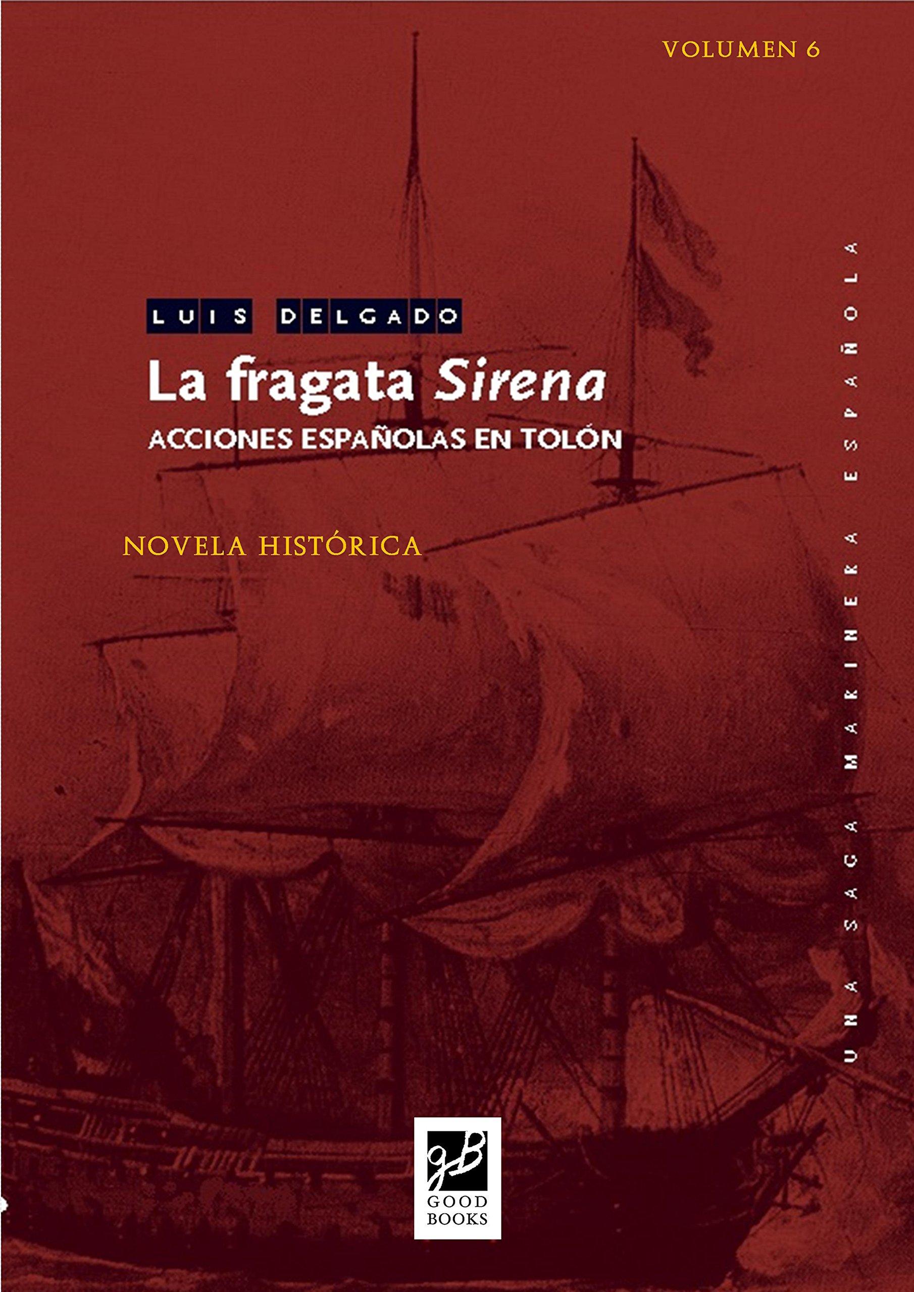 La fragata Sirena: Acciones españolas en Tolón (Una saga marinera española nº 6)