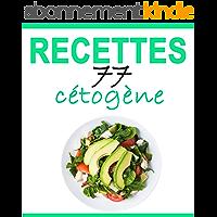 Recettes Cétogènes: 77 recettes délicieuses – Petit-déjeuner, déjeuner, dîner, smoothies, desserts