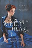 The Girl with the Windup Heart: The Steampunk Chronicles (Harlequin Teen)
