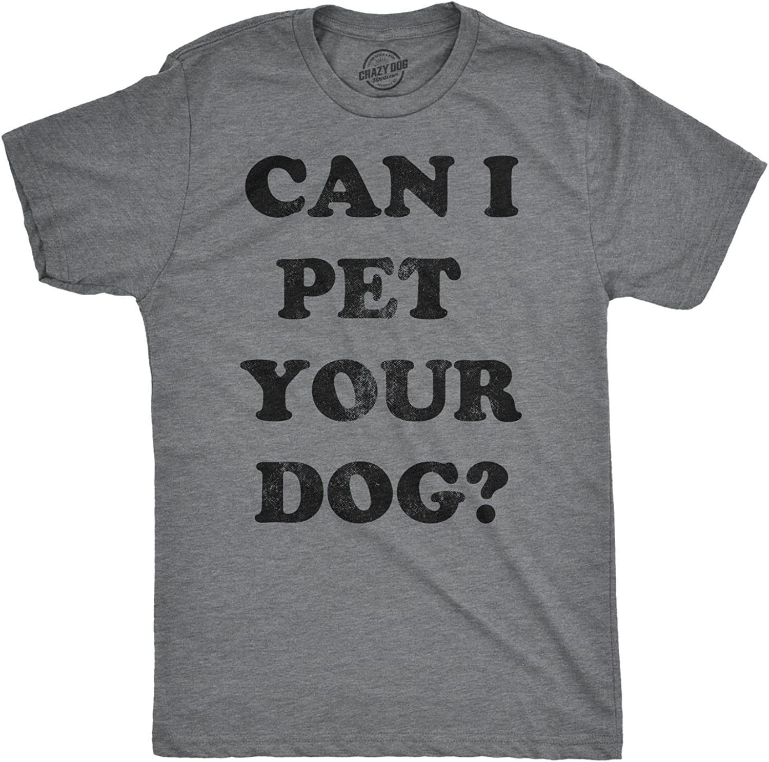 Mens Can I Pet Your Dog Tshirt Funny Cute Animal Lover Puppy Tee for Guys