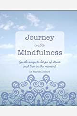 Journey into Mindfulness: Gentle ways to let go of stress and live in the moment Kindle Edition