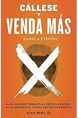 Callese y Venda Mas Bodas y Eventos: Haga mejores preguntas, preste atención a las respuestas, y haga crecer su negocio (Spanish Edition) Kindle Edition